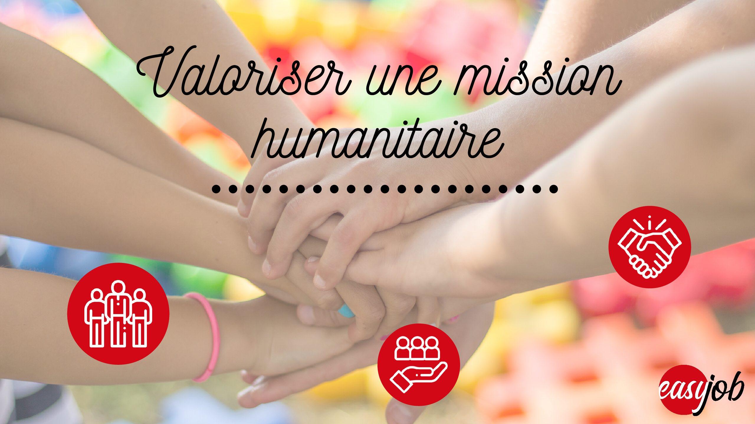 Valoriser sa mission humanitaire